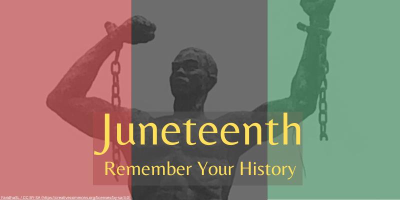 Remember Black History: Celebrate Juneteenth